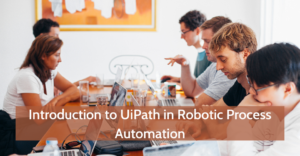 Introduction to UiPath in Robotic Process Automation