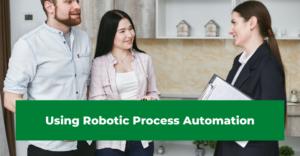 Using Robotic Process Automation