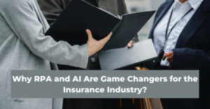 Why RPA and AI Are Game Changers for the Insurance Industry
