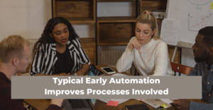 Typical Early Automation Improves Processes Involved