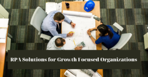 RPA Solutions for Growth Focused Organizations