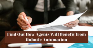 Find Out How Agents Will Benefit from Robotic Automation