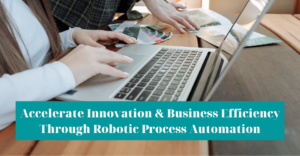 Accelerate Innovation & Business Efficiency Through Robotic Process Automation