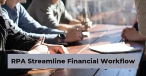 RPA Streamline financial workflow