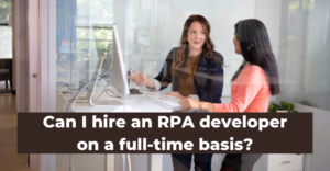 Can I hire an RPA developer on a full-time basis?